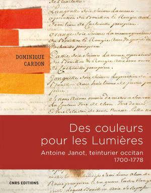 Des couleurs pour les Lumières : Antoine Janot, teinturier occitan, 1700-1778