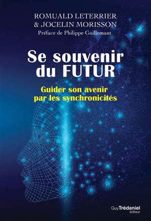 Se souvenir du futur : guider son avenir par les synchronicités