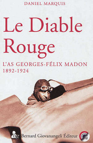 Le Diable rouge : l'as Georges-Félix Madon, 1892-1924