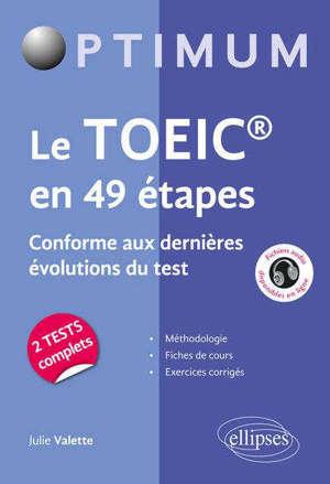 Le TOEIC en 49 étapes : conforme aux dernières évolutions du test : méthodologie, fiches de cours, exercices corrigés