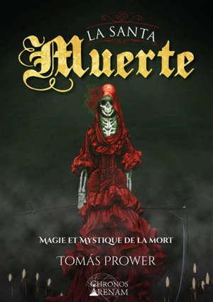 La santa muerte : magie et mystique de la mort