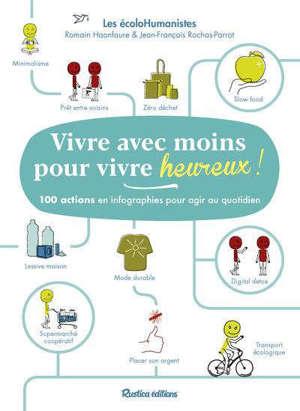 Vivre avec moins pour vivre heureux ! : 100 actions en infographies pour agir au quotidien