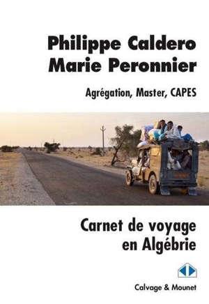 Carnet de voyage en Algébrie : agrégation, master, Capes