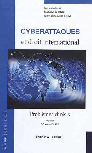 Cyberattaques et droit international : problèmes choisis
