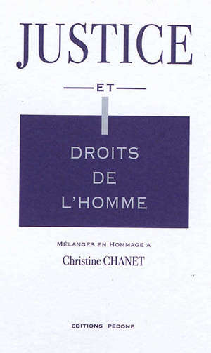 Justice et droits de l'homme : mélanges en hommage à Christine Chanet