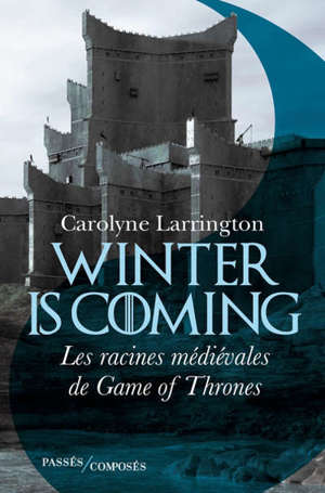 Winter is coming : les racines médiévales de Game of thrones
