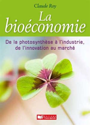 La bioéconomie : de la photosynthèse à l'industrie, de l'innovation au marché