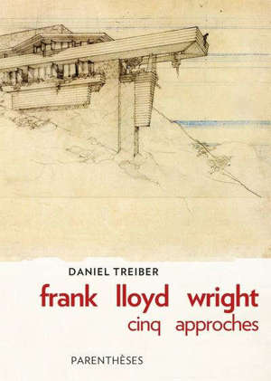 Frank Lloyd Wright : cinq approches