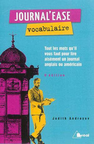 Journal'ease vocabulaire : tous les mots qu'il vous faut pour lire aisément un journal anglais ou américain