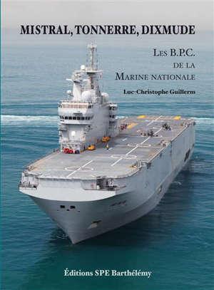 Mistral, Tonnerre, Dixmude : les bâtiments de projection et de commandement de la Marine nationale