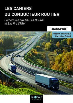 Les cahiers du conducteur routier : préparation aux CAP, CLM, CRM et bac pro CTRM