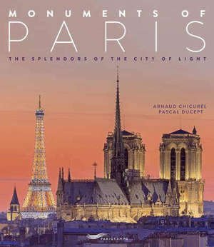 Monuments of Paris : the splendors of the city of light