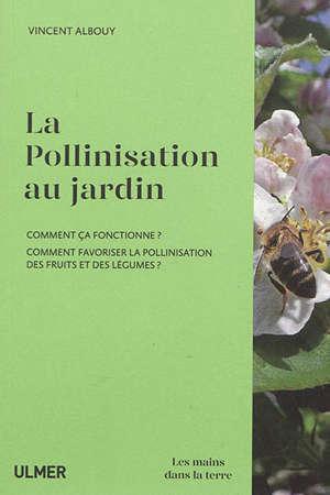 La pollinisation au jardin : comment ça fonctionne ? comment favoriser la pollinisation des fruits et des légumes ?