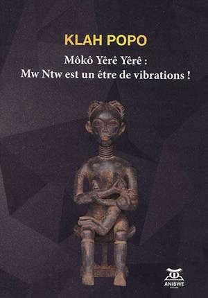 Môko Yêrê Yêrê : Mw Ntw est un être de vibrations !
