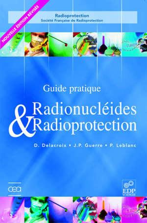 Guide pratique radionucléides & radioprotection : manuel pour la manipulation de substances radioactives dans les laboratoires de faible et moyenne activité