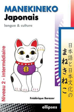 Manekineko japonais : langue & culture : niveau 2, intermédiaire