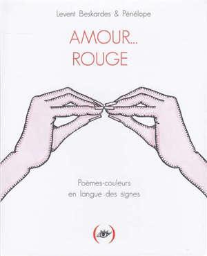 Amour... rouge : poèmes-couleurs en langue des signes