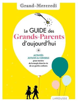 Le guide des grands-parents d'aujourd'hui : activités, astuces & conseils pour mettre de la magie dans la vie de ses petits-enfants