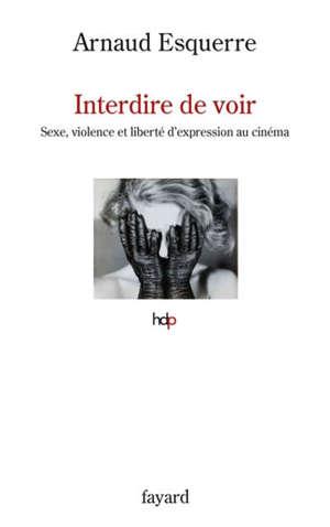 Interdire de voir : sexe, violence et liberté d'expression au cinéma