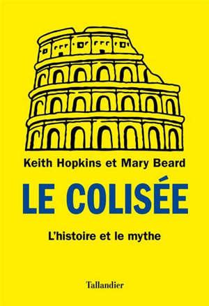 Le Colisée : l'histoire et le mythe