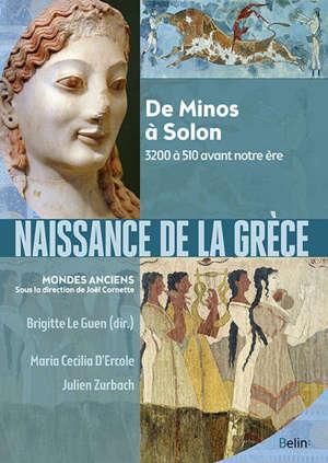 Naissance de la Grèce : de Homère à Solon : 3200 à 510 avant notre ère