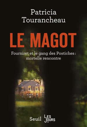 Le magot : Fourniret et le gang des Postiches : mortelle rencontre