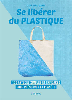 Se libérer du plastique : 100 astuces simples et efficaces pour préserver la planète
