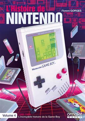 L'histoire de Nintendo. Volume 4, 1989-1999 : l'incroyable histoire de la Game Boy