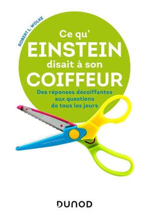 Ce qu'Einstein disait à son coiffeur : des réponses décoiffantes aux questions de tous les jours