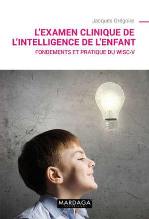 L'examen clinique de l'intelligence de l'enfant : fondements et pratique du WISC-V