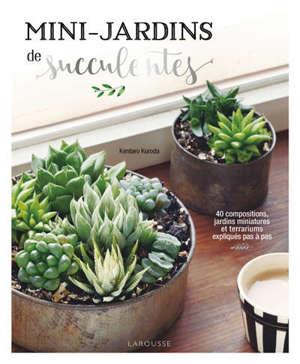 Mini-jardins de succulentes : 40 compositions, jardins miniatures et terrariums expliqués pas à pas
