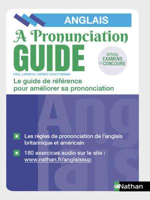 A pronunciation guide, anglais : le guide de référence pour améliorer sa prononciation : spécial examens et concours
