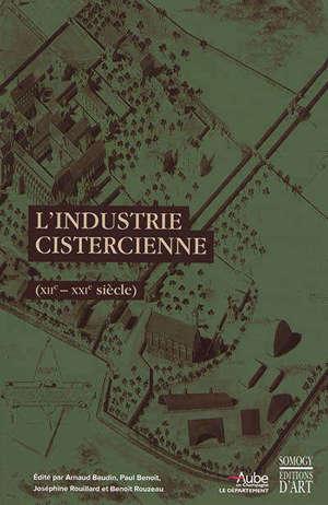 L'industrie cistercienne (XIIe-XXIe siècle) : actes du colloque international, Troyes, abbaye de Clairvaux, abbaye de Fontenay, 1er-5 septembre 2015