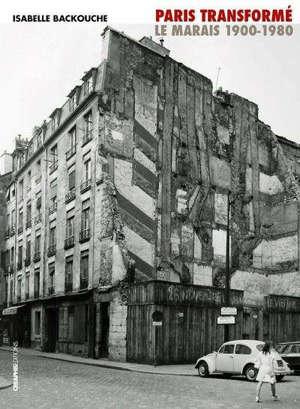 Paris transformé : le Marais, 1900-1980 : de l'îlot insalubre au secteur sauvegardé