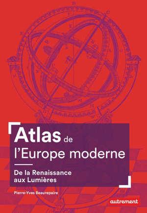 Atlas de l'Europe moderne : de la Renaissance aux Lumières