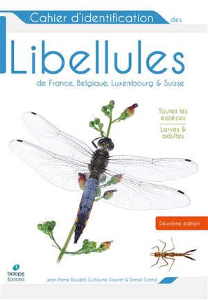 Cahier d'identification des libellules de France, Belgique, Luxembourg & Suisse : toutes les espèces, larves & adultes