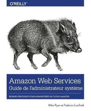 Amazon Web Services : guide de l'administrateur système : bonnes pratiques pour administrer un cloud Amazon