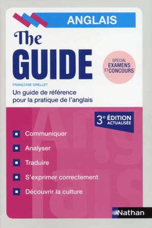 The guide : anglais : un guide de référence pour la pratique de l'anglais