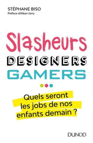 Slasheurs, designers, gamers : quels seront les jobs de nos enfants demain ?