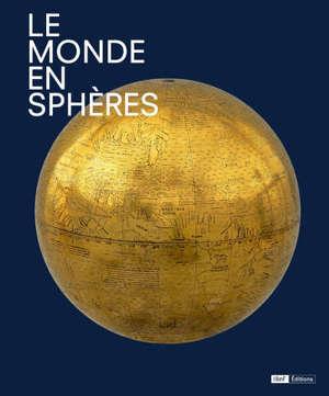Le monde en sphères : exposition, Paris, Bibliothèque nationale de France, du 16 avril au 21 juillet 2019