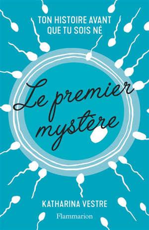 Le premier mystère : ton histoire avant que tu sois né
