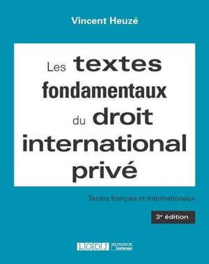 Les textes fondamentaux du droit international privé : textes français et internationaux