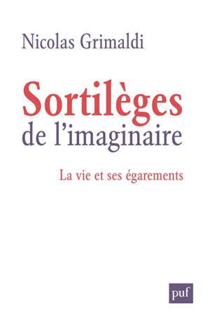 Sortilèges de l'imaginaire : la vie et ses égarements