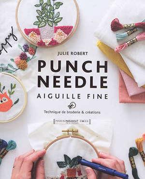 Punch needle : aiguille fine : technique de broderie & créations