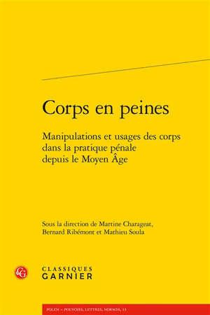 Corps en peines : manipulations et usages des corps dans la pratique pénale depuis le Moyen Age