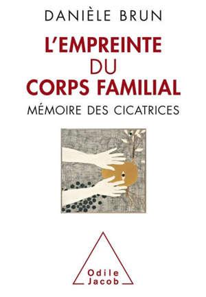 L'empreinte du corps familial : mémoire des cicatrices