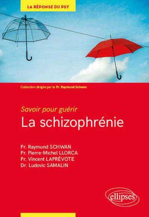 La schizophrénie : savoir pour guérir
