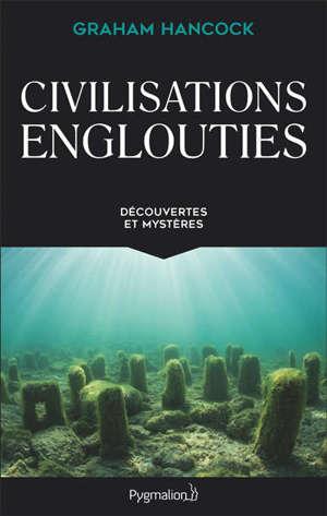 Civilisations englouties : découvertes et mystères : intégrale