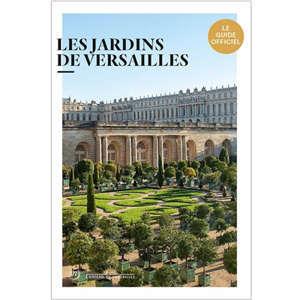 Les jardins de Versailles : le guide officiel