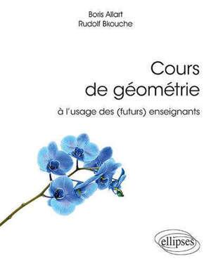 Cours de géométrie à l'usage des (futurs) enseignants